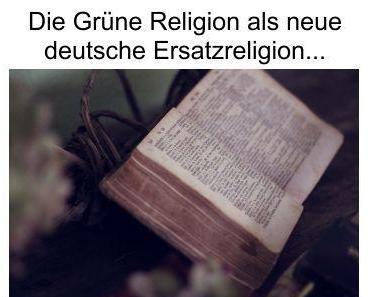 Die Grüne Religion ist heute die neue deutsche Ersatzreligion