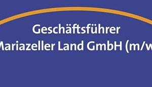 Stellenausschreibung Geschäftsführer Mariazeller Land GmbH (m/w)