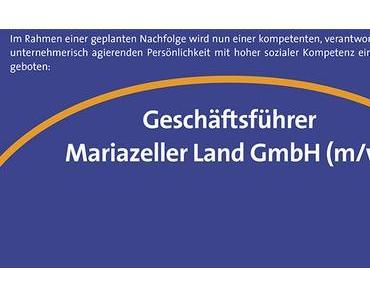 Stellenausschreibung – Geschäftsführer Mariazeller Land GmbH (m/w)
