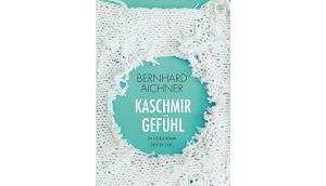 Rezension: Kaschmirgefühl Bernhard Aichner