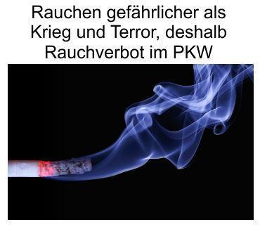 Rauchen gefährlicher als Krieg und Terror, deshalb demnächst Rauchverbot auch im PKW