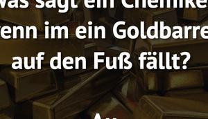 sagt Chemiker, wenn Goldbarren...