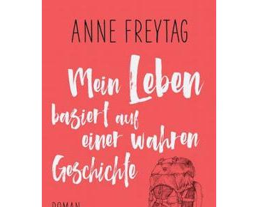 Mein Leben basiert auf einer wahren Geschichte von Anne Freytag