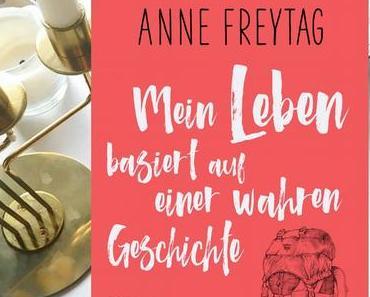 |Rezension| Anne Freytag - Mein Leben basiert auf einer wahren Geschichte