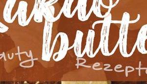 Beauty Rezepte Kakaobutter