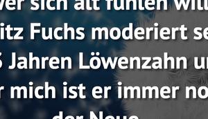 sich fühlen will: Fritz Fuchs moderiert...
