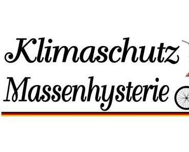 Klimaschutz wird in Deutschland zur befohlenen Massenhysterie
