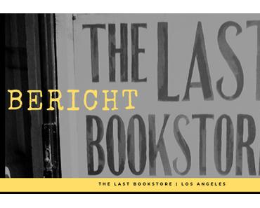 Bericht: The Last Bookstore L. A.