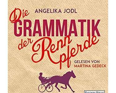Hörbuchtipp: Angelika Jodl - Die Grammatik der Rennpferde, gelesen von Martina Gedeck