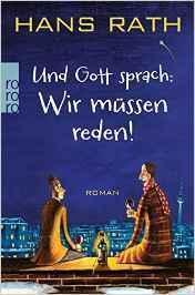 """[Rezension]  Hans Rath """"Und Gott sprach: Wir müssen reden"""" 1"""