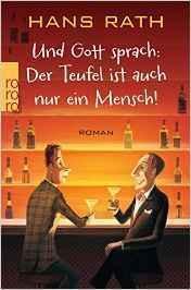 """[Rezension] Hans Rath """"Und Gott sprach: Der Teufel ist auch nur ein Mensch!"""""""