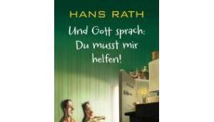 """[Rezension] Hans Rath """"Und Gott sprach musst helfen"""""""