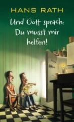 """[Rezension] Hans Rath """"Und Gott sprach Du musst mir helfen"""""""