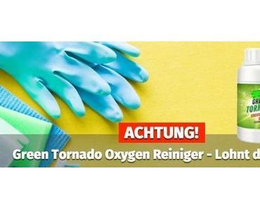ACHTUNG! ᐅ Green Tornado Oxygen Reiniger – Lohnt sich der Kauf?