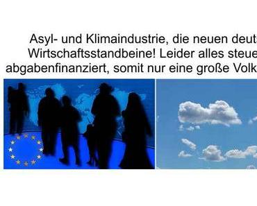 Asyl- und Klimaindustrie, die neuen deutschen steuer- und abgabenfinanzierten Wirtschaftsstandbeine