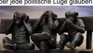Mentalität Deutschen, nichts sehen, hören sprechen, aber alles glauben