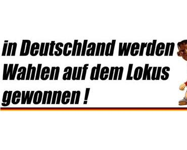 In Deutschland werden Wahlen auf dem Lokus gewonnen…