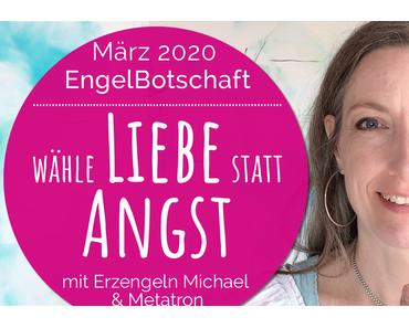 EngelBotschaft, EnergieQualität & Healing Frequency März 2020: Wähle Liebe statt Angst!