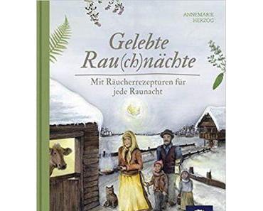 """[Rezension] Annemarie Herzog """"Gelebte Rau(ch)nächte: Mit Räucherrezepturen für jede Raunacht"""""""
