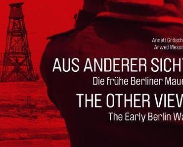Aus anderer Sicht – Diefrühe BerlinerMauer
