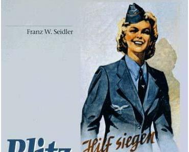 """""""Blitzmädchen"""" Frauen und ihre Kriegsgeschichte als Wehrmachtshelferin"""