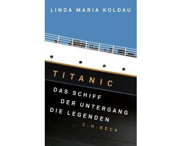 Ich lese – Titanic: Das Schiff, der Untergang, die Legenden von Linda Maria Koldau