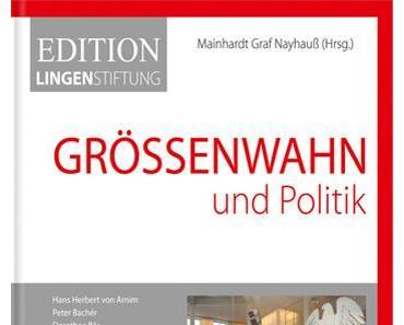 """Mainhardt Graf von Nayhauß-Cormons """"Größenwahn und Politik"""""""