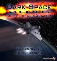 Rezension: Dark Space - Der Flug der Draaken (Michael Piotrowski & Hoerspielprojekt)
