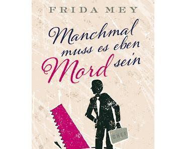[Rezension] Manchmal muss es eben Mord sein von Frida Mey