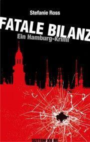 Stefanie Ross - Fatale Bilanz Ein Hamburg Krimi