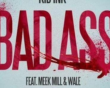 Kid Ink feat. Wale & Meek Mill – Bad Ass [Audio x Stream]