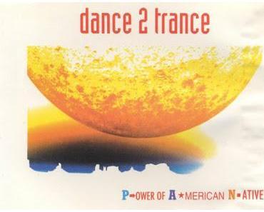 Pop-Geschichte(n): Dance 2 Trance | Power of American Natives (1993)