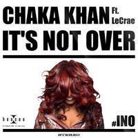 ♫ Chaka Khan   It's Not Over