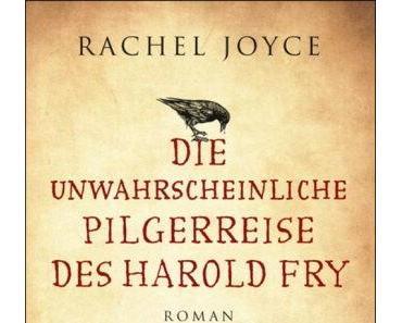 Rachel Joyce: Die unwahrscheinliche Pilgerreise des Harold Fry
