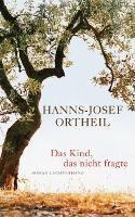 ✰ Hanns-Josef Ortheil – Das Kind, das nicht fragte