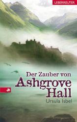 Der Zauber von Ashgrove Hall - Ursula Isbel