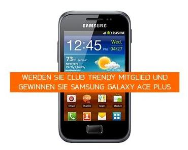 Club-Trendy Verlosung Juni 2013: Samsung Galaxy Ace Plus S7500