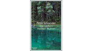 Die Lieben meiner Mutter von Peter Schneider/Rezension
