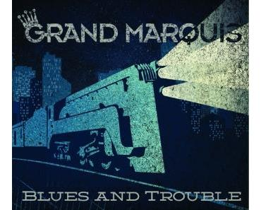 Grand Marquis - Blues And Trouble