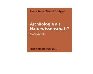 Archäologie als Naturwissenschaft? Eine Streitschrift von Stefanie Samida und Manfred K.H. Eggert