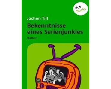 """Jochen Till """"Bekenntnisse eines Serienjunkies: Staffel 1"""""""