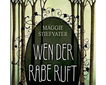[Rezension] Wen der Rabe ruft von Maggie Stiefvater (The Raven Cycle #1)