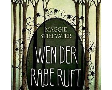 [Rezension] Wen der Rabe ruft von Maggie Stiefvater (The Raven Cycle #1)