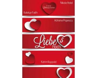 Liebe hoch 5 – Adriana Popescu, Katrin Koppold, Ivonne Keller, Katelyn Faith, Nikola Hotel