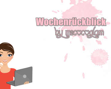 Wochenrückblick by mscocoglam