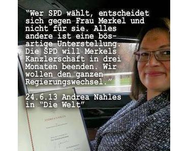 """Merkels Ministerin Nahles 2013: """"Die SPD ist gegen Merkel. Alles andere ist eine bösartige Unterstellung"""""""