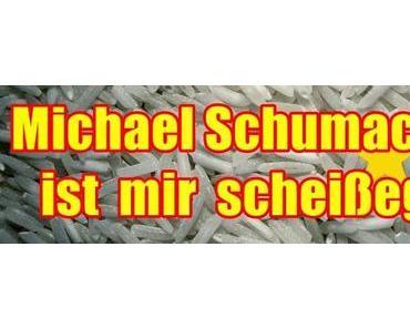 Michael Schumacher ist mir scheißegal