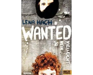 Wanted. Ja. Nein. Vielleicht. – Lena Hach