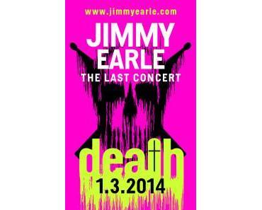 death – Das letzte Konzert von Jimmy Earle – Wer kommt mit?