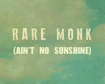 Rare Monk – Ain't No Sunshine (Bill Withers Cover)